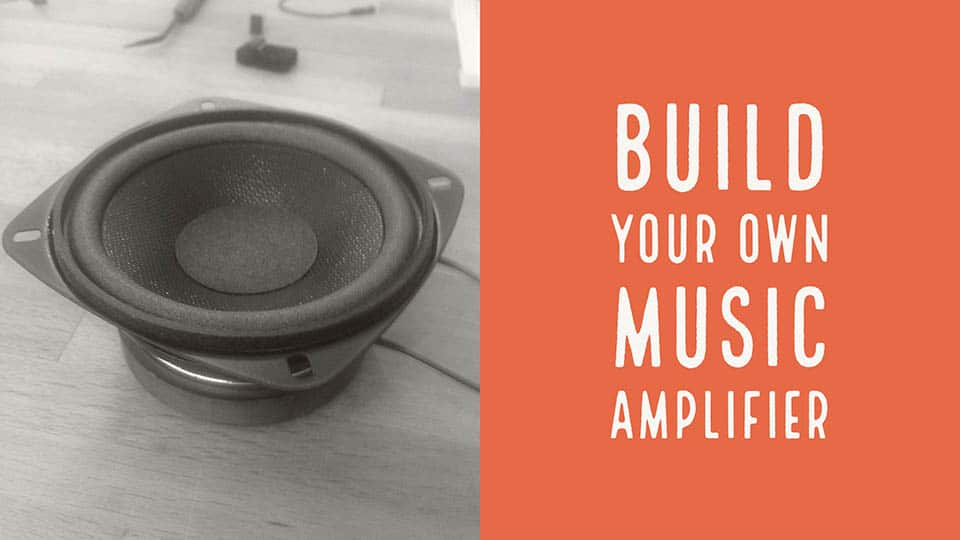 Build Your Own Music Amplifier